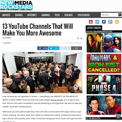 13 YouTube Channels That Will Make You More Awesome - New Media Rockstars