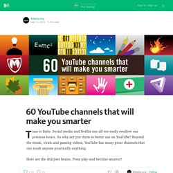 60 YouTube channels that will make you smarter — Startups, Wanderlust, and Life Hacking