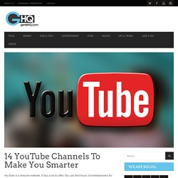 14 YouTube Channels To Make You Smarter - Gents HQ