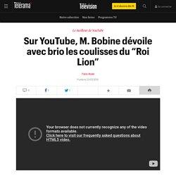 """Sur YouTube, M. Bobine dévoile avec brio les coulisses du """"Roi Lion"""" - Télévision"""