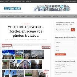 Youtube Creator, pour une mise en scène réussie de vos photos & vidéos.