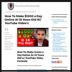 How To Make $1000 a Day Online At 18 Years Old W/ YouTube Video's - Deadbeat University