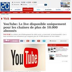 YouTube: Le live disponible uniquement pour les chaînes de plus de 10.000 abonnés