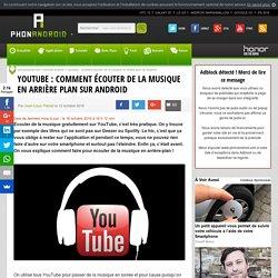YouTube : comment écouter de la musique en arrière plan sur Android