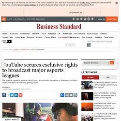 YouTube secures exclusive rights to broadcast major esports leagues