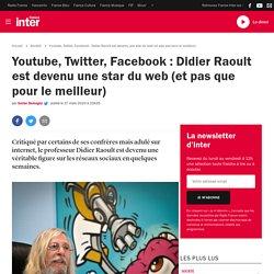 Youtube, Twitter, Facebook : Didier Raoult est devenu une star du web (et pas que pour le meilleur)