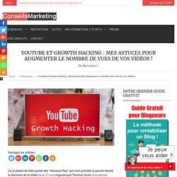 Youtube et Growth Hacking : Mes astuces pour augmenter le nombre de vues de vos vidéos !