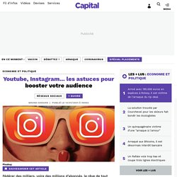 Youtube, Instagram... les astuces pour booster votre audience