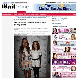YouTube star Tanya Burr launches beauty brand - MailOnline - The Mail on Sunday Diary