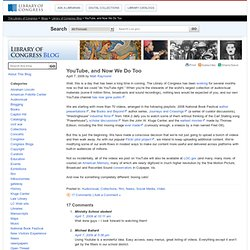Library of Congress Blog » YouTube, and Now We Do Too (Library o