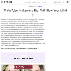 9 YouTube Makeovers That Will Blow Your Mind