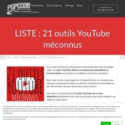 LISTE : 21 outils YouTube méconnus > www.popcornvideo.fr