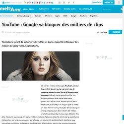 YouTube : Google va bloquer des milliers de clips