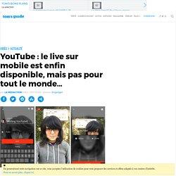 YouTube : le live sur mobile est enfin disponible, mais pas pour tout le monde…