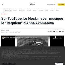 """Sur YouTube, Le Mock met en musique le """"Requiem"""" d'Anna Akhmatova"""