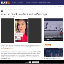 Vidéo en direct : YouTube sort le Periscope