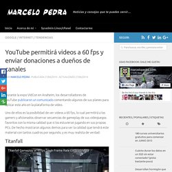 YouTube permitirá videos a 60 fps y enviar donaciones a dueños de canales - Marcelo Pedra