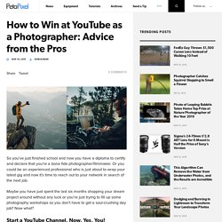 How to Win at YouTube as a Photographer: Advice from the Pros