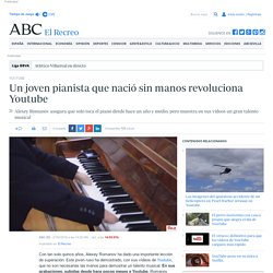 YOUTUBE - Un joven pianista que nació sin manos revoluciona Youtube