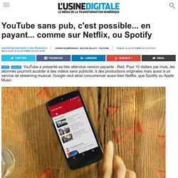 YouTube sans pub, c'est possible... en payant... comme sur Netflix, ou Spotify