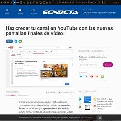 YouTube (Creator Studio) lanza las páginas finales para ayudar a promocionar contenido.