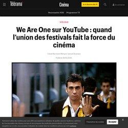 We Are One sur YouTube : quand l'union des festivals fait la force du cinéma - Cinéma