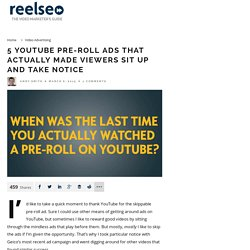 5 YouTube Pre-Roll Ads That Made Viewers Take Notice