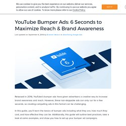 YouTube Bumper Ads: How to Use Your 6 Seconds to Maximize Reach