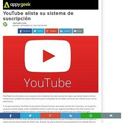 YouTube alista su sistema de suscripción