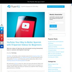 YouTube Your Way to Better Spanish with 11 Spanish Videos for Beginners