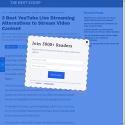 3 Best YouTube Live Streaming Alternatives to Stream Video Content