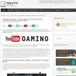 Youtube Gaming : Google lance son service de live streaming dédié aux jeux vidéo
