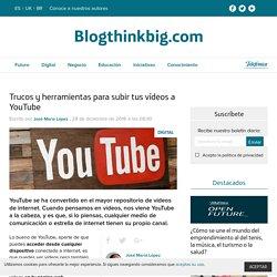 YouTube: cómo subir tus vídeos sin morir en el intento