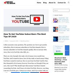 How To Get YouTube Subscribers The Best Tips Of 2020 - Bring To Brain