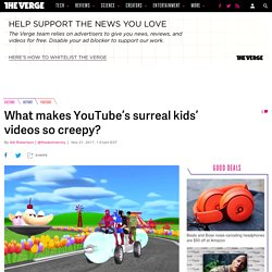 What makes YouTube's surreal kids' videos so creepy?