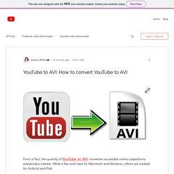 YouTube to AVI: How to convert YouTube to AVI