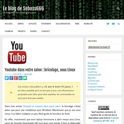 Youtube dans votre salon : bricolage, sous Linux
