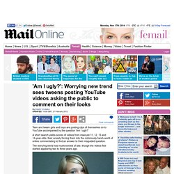 'Am I ugly?' YouTube video: Worrying new trend sees tweens asking the public about their looks