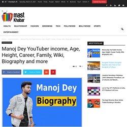 Manoj Dey youtuber age, net worth, income, biography, career