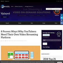 Why YouTubers Need Their Own Video Streaming Platform