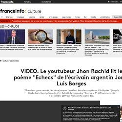 """Le youtubeur Jhon Rachid lit le poème """"Echecs"""" de l'écrivain argentin Jorge Luis Borges"""