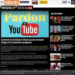 Comment les YouTubeurs d'Osons Causer ont hacké Google et la Commission européenne