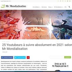 25 Youtubeurs à suivre absolument en 2021 selon Mr Mondialisation