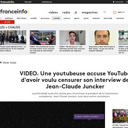 Une youtubeuse accuse YouTube d'avoir voulu censurer son interview de Jean-Claude Juncker