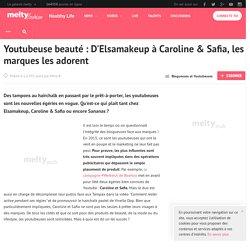 Youtubeuse beauté : D'Elsamakeup à Caroline & Safia, les marques les adorent