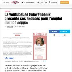 La youtubeuse EnjoyPhoenix présente ses excuses pour l'emploi du mot «nigga»