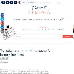 Youtubeuses : elles réinventent le beauty business - Business O Féminin