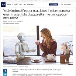 Ystävärobotti Pepper osaa lukea ihmisen tunteita – ensimmäiset tuhat kappalet...
