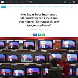 """Nya lagar begränsar snart yttrandefriheten i Ryssland ytterligare: """"En ryggsäck som tynger medierna"""""""