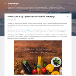Yuma Inagaki - 5 Top Tips To Cook For Good Health And Lifestyle